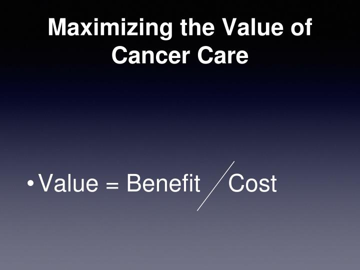 Maximizing the Value of Cancer Care