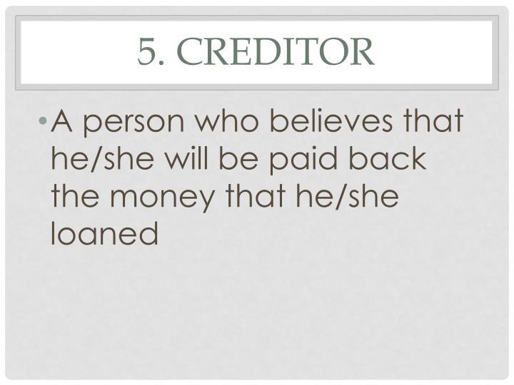 5. Creditor