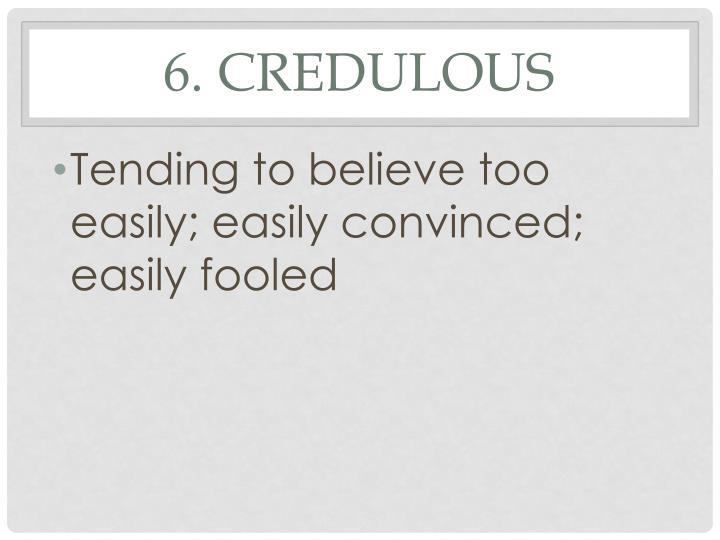 6. Credulous