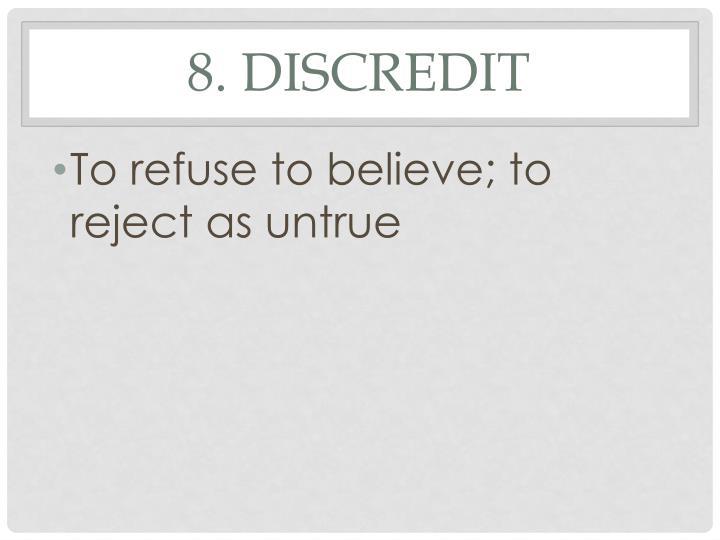 8. Discredit