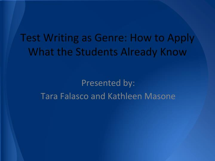 Test writing as genre how to apply what the students already know