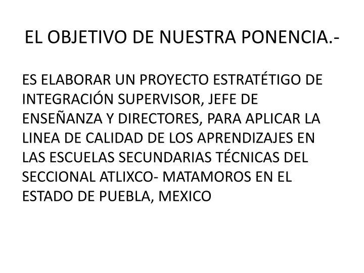 EL OBJETIVO DE NUESTRA PONENCIA.-