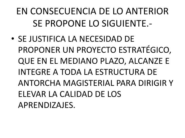 EN CONSECUENCIA DE LO ANTERIOR SE PROPONE LO SIGUIENTE.-