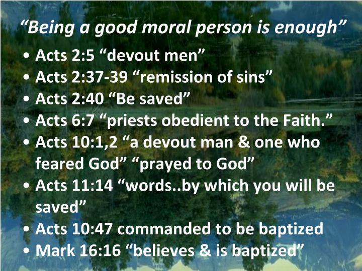 """""""Being a good moral person is enough"""""""