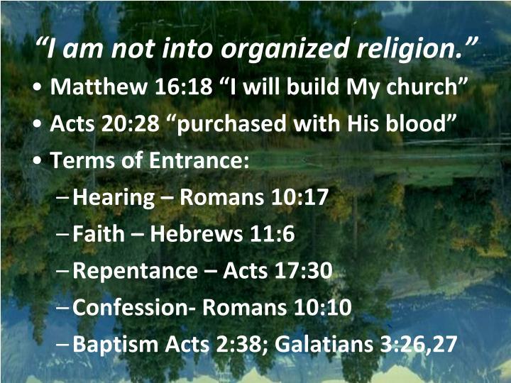 """I am not into organized religion."""