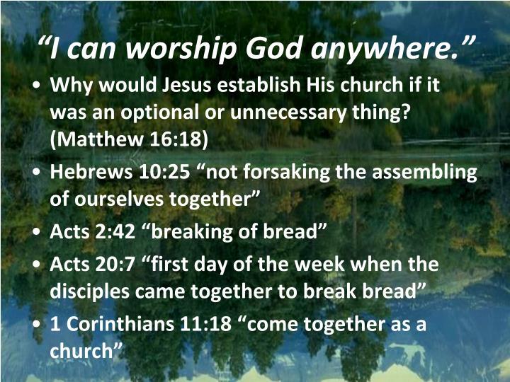"""""""I can worship God anywhere."""""""