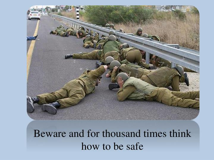 Beware and for thousand times think how to be safe