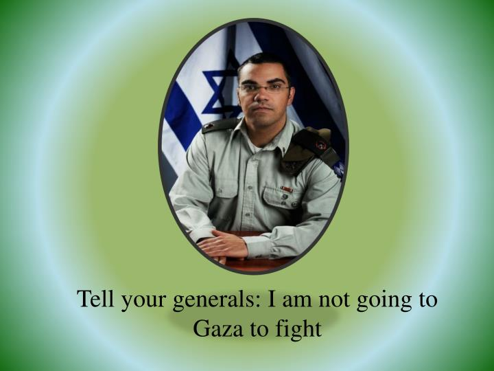 Tell your generals: I am not going to Gaza to fight