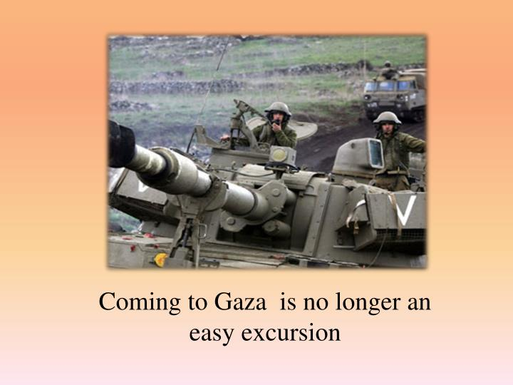 Coming to Gaza  is no longer an easy excursion