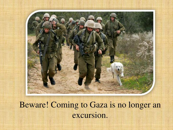 Beware! Coming to Gaza is no longer an excursion.