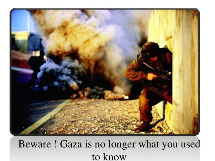 Beware ! Gaza is no longer what you used to know