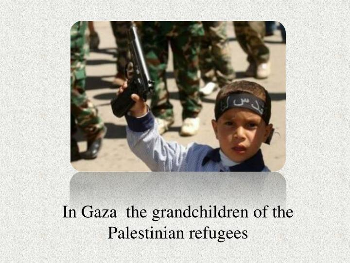 In Gaza  the grandchildren of the Palestinian refugees