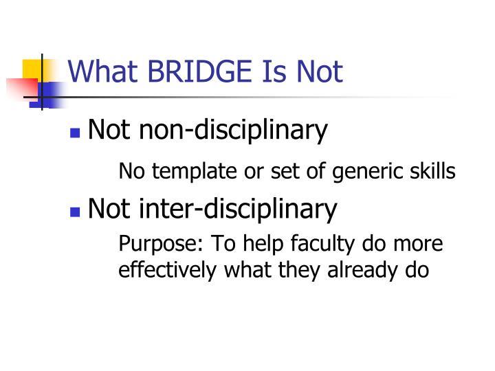 What BRIDGE Is Not