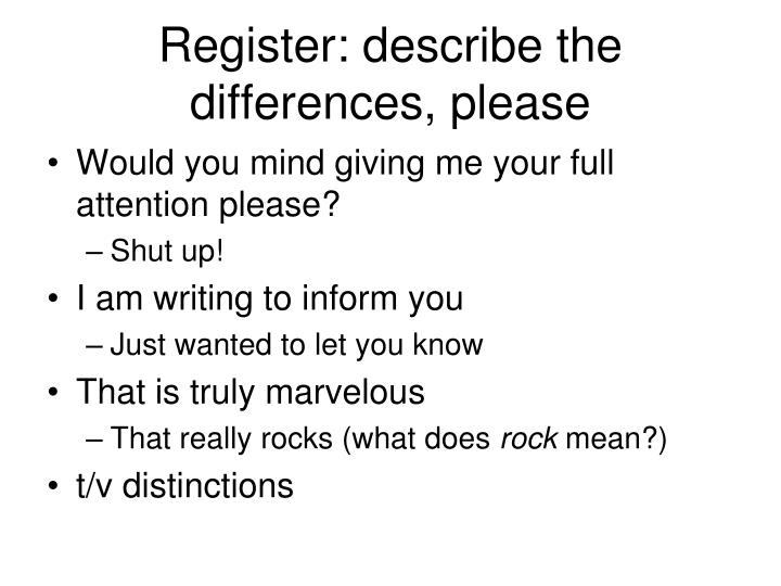 Register: describe the differences, please