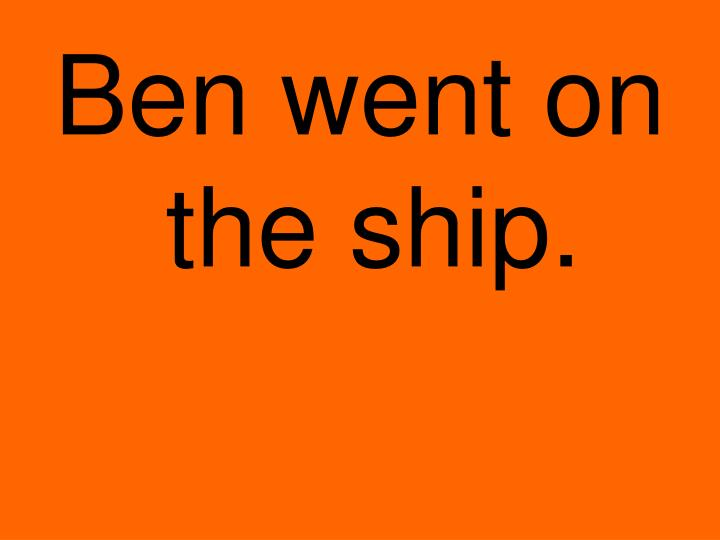 Ben went on the ship.