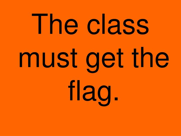 The class must get the flag.