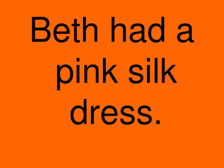 Beth had a pink silk dress.