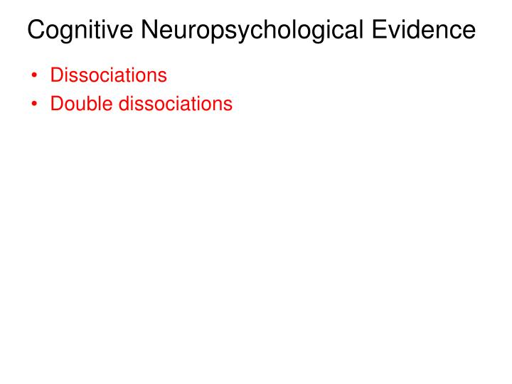 Cognitive Neuropsychological Evidence