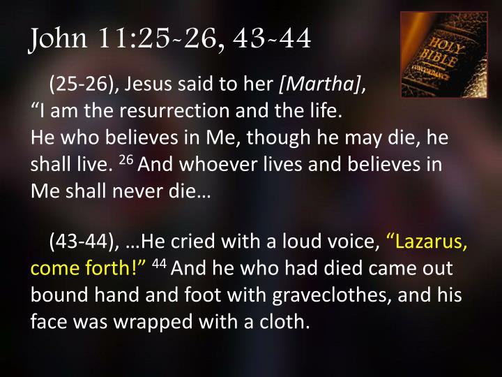 John 11:25-26, 43-44