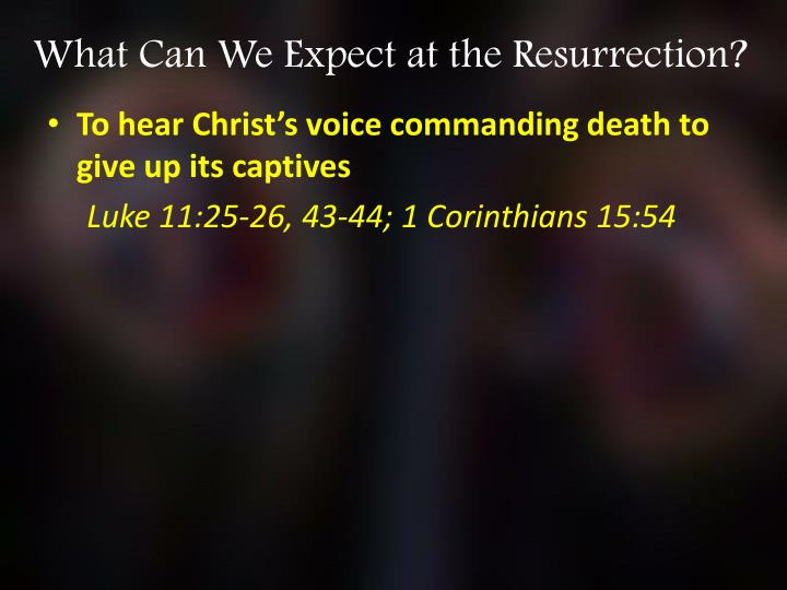 What Can We Expect at the Resurrection?