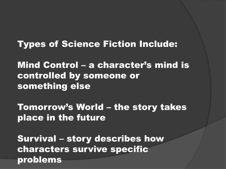 Types of Science Fiction Include: