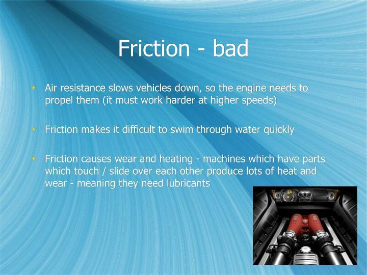 Friction - bad