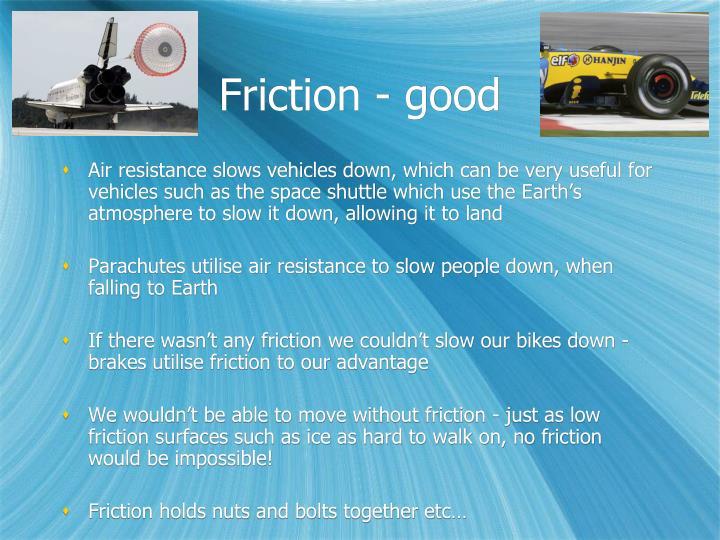 Friction - good