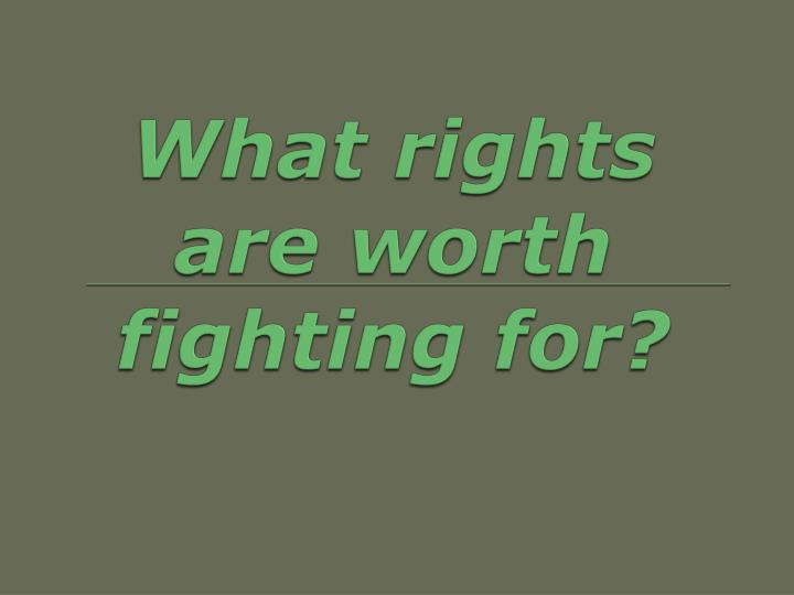 What rights are worth fighting for
