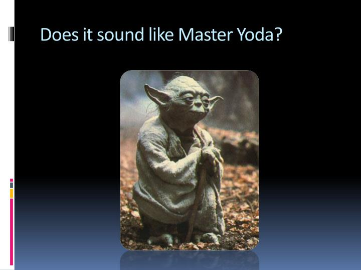 Does it sound like Master Yoda?