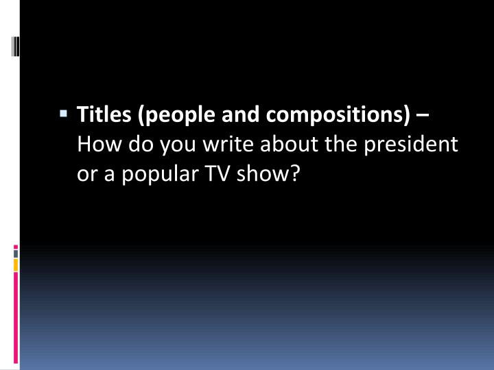 Titles (people and compositions) –