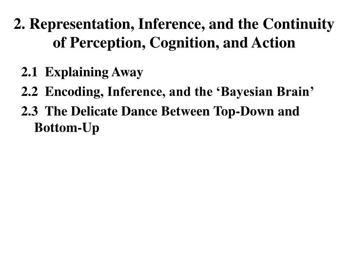 2. Representation, Inference, and the Continuity of Perception, Cognition, and Action