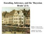 encoding inference and the bayesian brain 2 3