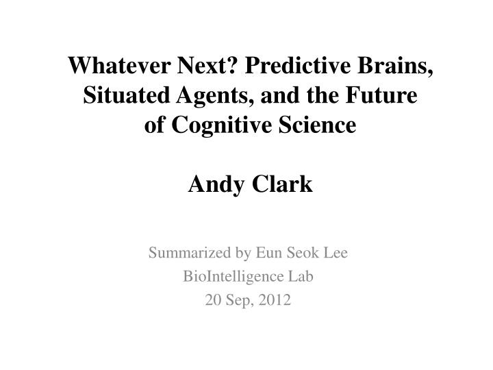 Whatever next predictive brains situated agents and the future of cognitive science andy clark
