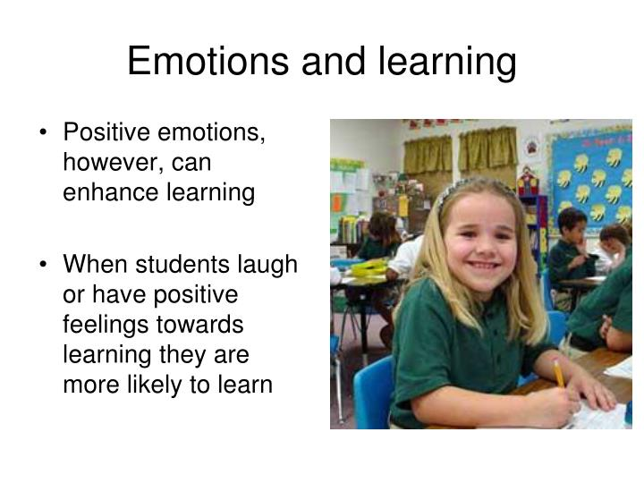 Positive emotions, however, can enhance learning