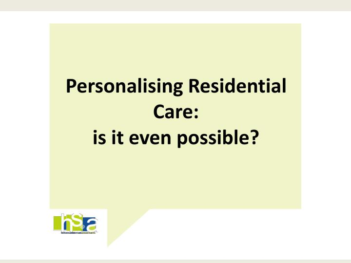 Personalising Residential Care: