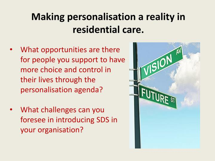 Making personalisation a reality in residential care.