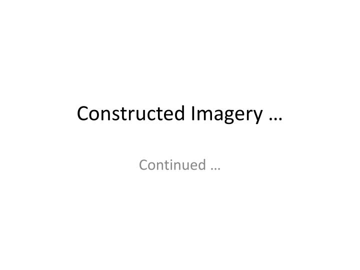 Constructed imagery