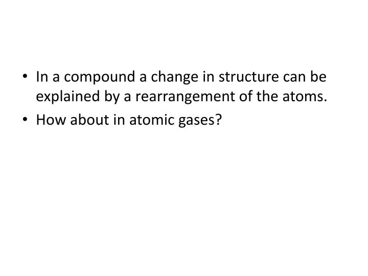 In a compound a change in structure can be explained by a rearrangement of the atoms.