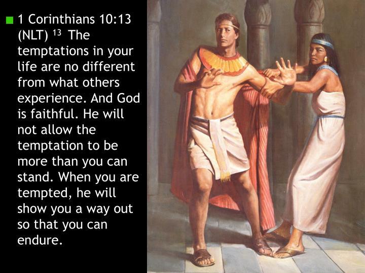 1 Corinthians 10:13 (NLT)