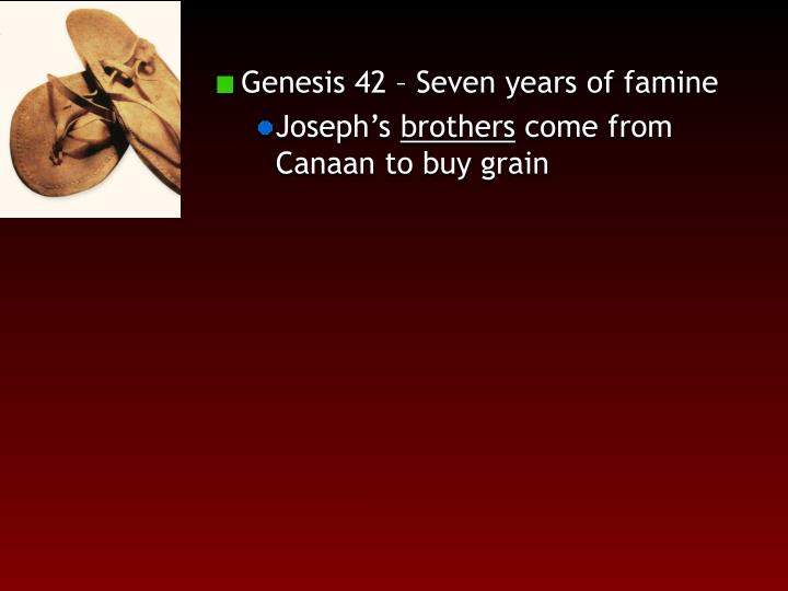 Genesis 42 – Seven years of famine