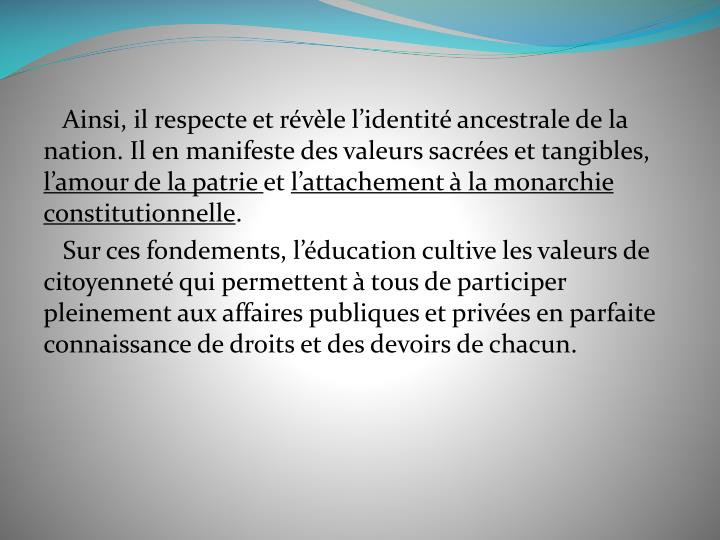 Ainsi, il respecte et révèle l'identité ancestrale de la nation. Il en manifeste des valeurs sacrées et tangibles,