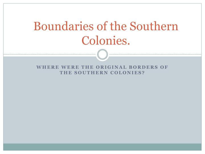 Boundaries of the southern colonies