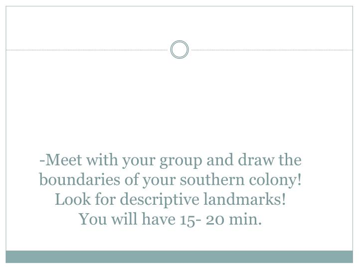 -Meet with your group and draw the boundaries of your southern colony!