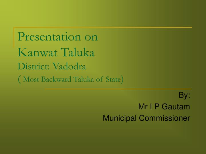 Presentation on kanwat taluka district vadodra most backward taluka of state