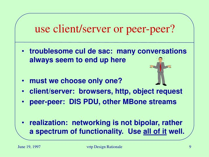 use client/server or peer-peer?