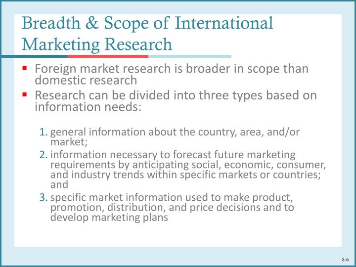 discuss the breadth and scope of international marketing research The marketing research process involves various steps these steps are the logical process for any international marketing research study to go through in its.