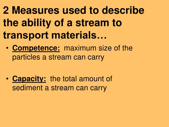 2 Measures used to describe the ability of a stream to transport materials…