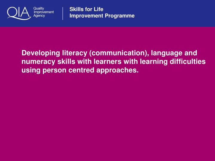 Developing literacy (communication), language and numeracy skills with learners with learning diffic...