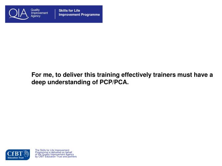 For me, to deliver this training effectively trainers must have a deep understanding of PCP/PCA.
