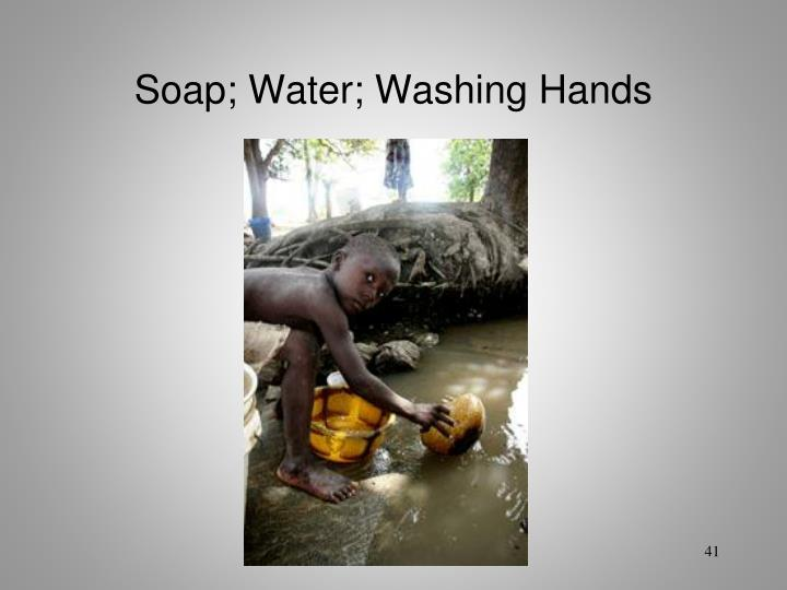 Soap; Water; Washing Hands
